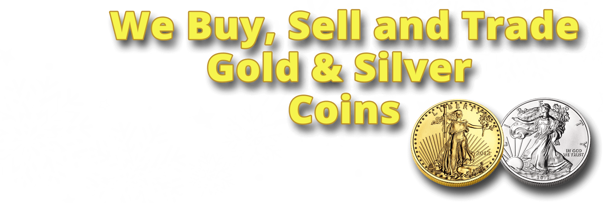 We buy Gold, Silver and Coins